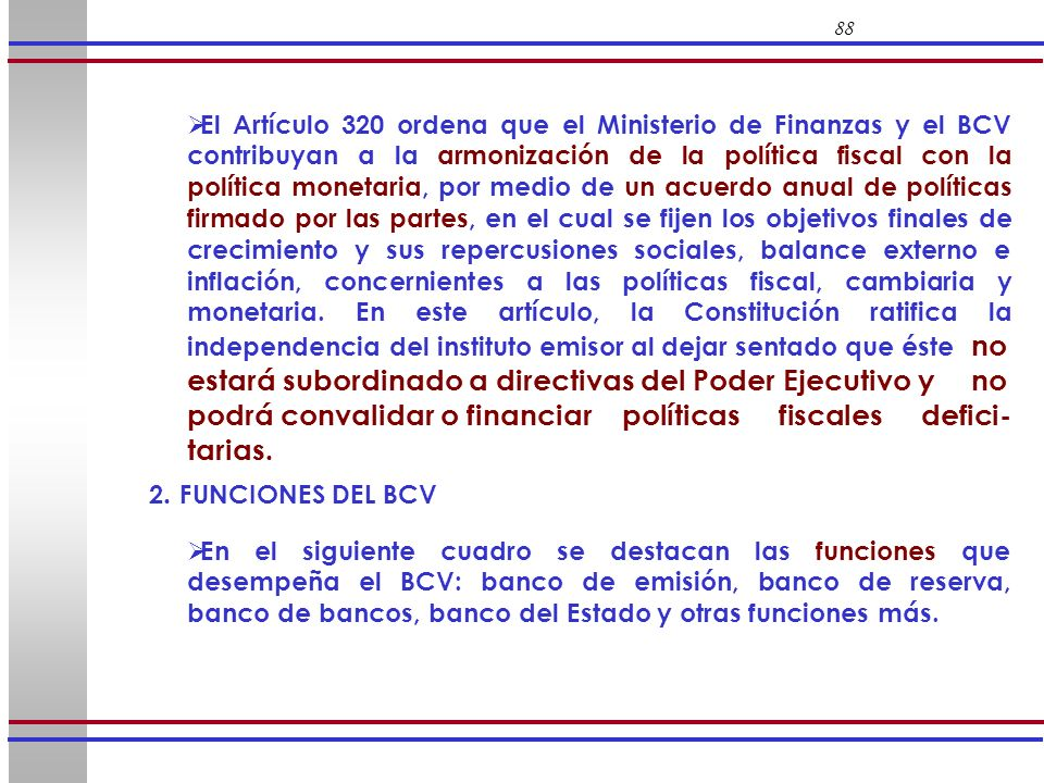 88 El Artículo 320 ordena que el Ministerio de Finanzas y el BCV contribuyan a la armonización de la política fiscal con la política monetaria, por me