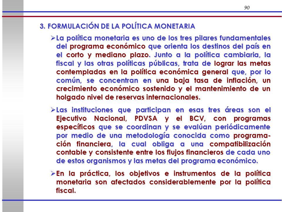 90 La política monetaria es uno de los tres pilares fundamentales del programa económico que orienta los destinos del país en el corto y mediano plazo