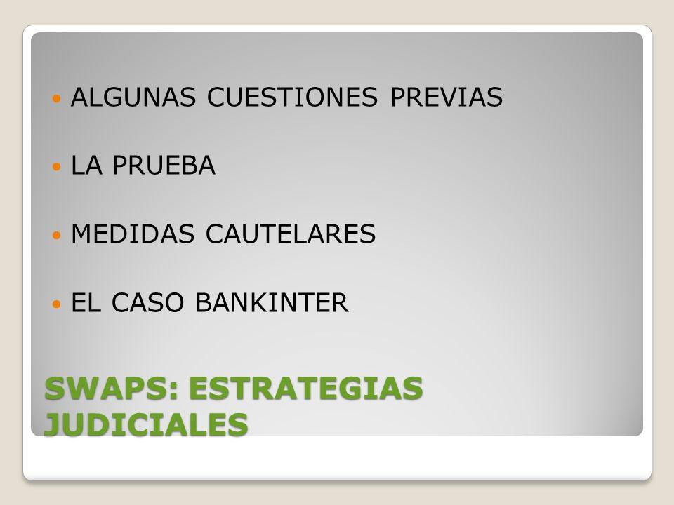 SWAPS: ESTRATEGIAS JUDICIALES ALGUNAS CUESTIONES PREVIAS LA PRUEBA MEDIDAS CAUTELARES EL CASO BANKINTER