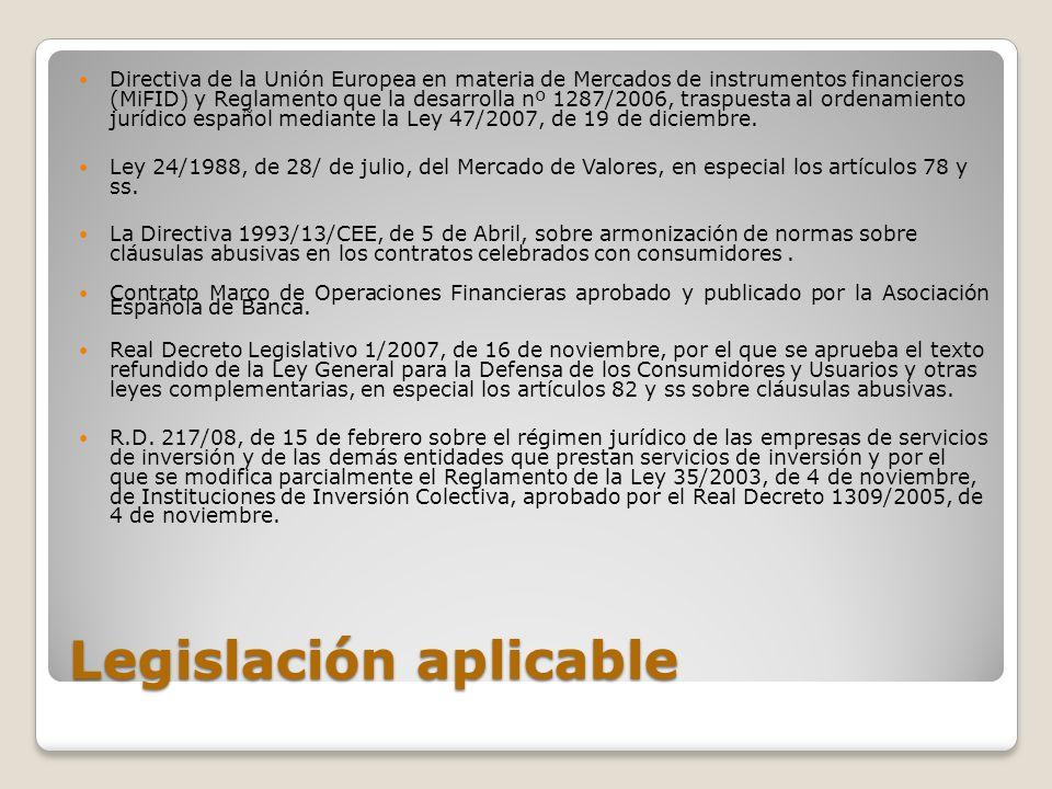 Legislación aplicable Directiva de la Unión Europea en materia de Mercados de instrumentos financieros (MiFID) y Reglamento que la desarrolla nº 1287/
