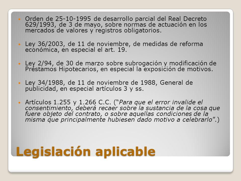 Legislación aplicable Orden de 25-10-1995 de desarrollo parcial del Real Decreto 629/1993, de 3 de mayo, sobre normas de actuación en los mercados de