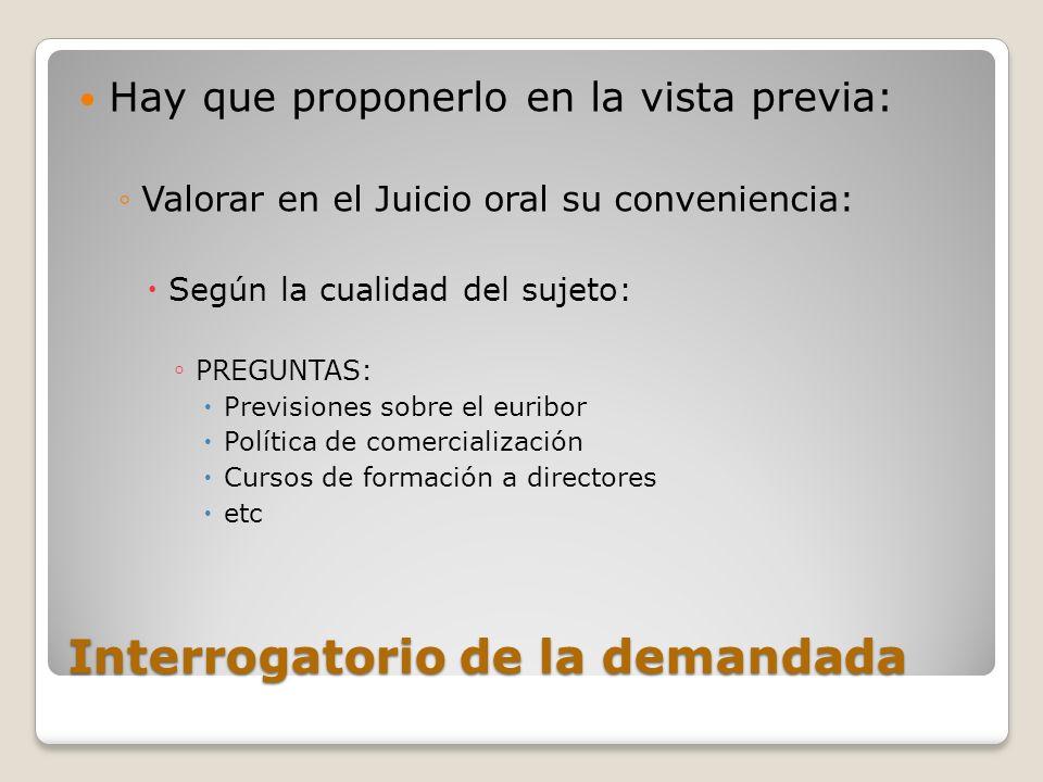 Interrogatorio de la demandada Hay que proponerlo en la vista previa: Valorar en el Juicio oral su conveniencia: Según la cualidad del sujeto: PREGUNT