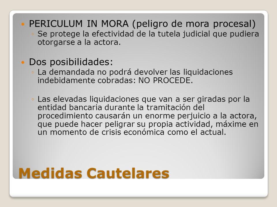 Medidas Cautelares PERICULUM IN MORA (peligro de mora procesal) Se protege la efectividad de la tutela judicial que pudiera otorgarse a la actora. Dos