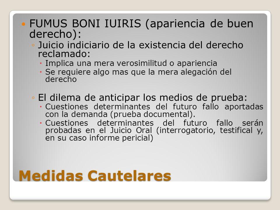 Medidas Cautelares FUMUS BONI IUIRIS (apariencia de buen derecho): Juicio indiciario de la existencia del derecho reclamado: Implica una mera verosimi