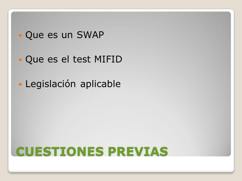 CUESTIONES PREVIAS Que es un SWAP Que es el test MIFID Legislación aplicable