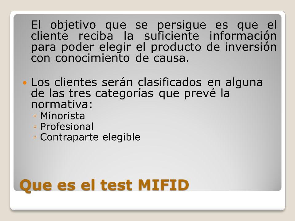 Que es el test MIFID El objetivo que se persigue es que el cliente reciba la suficiente información para poder elegir el producto de inversión con con