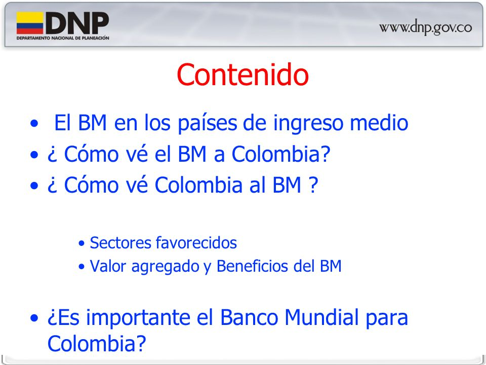 Contenido El BM en los países de ingreso medio ¿ Cómo vé el BM a Colombia.