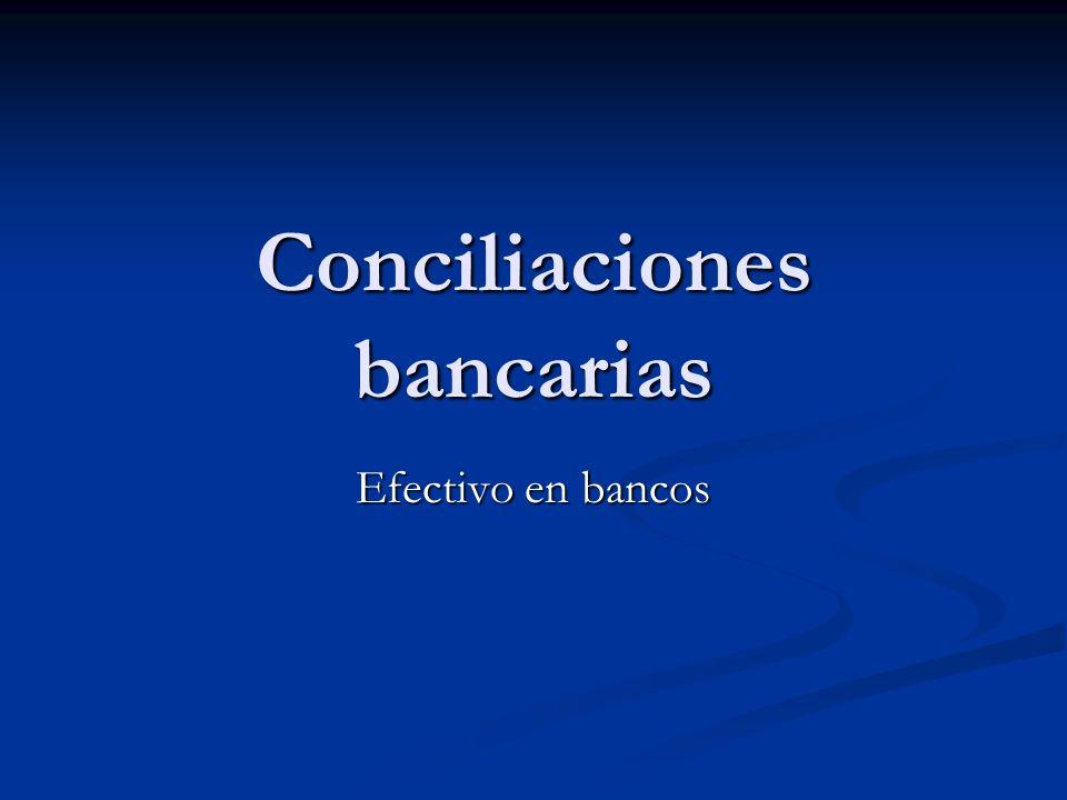 Conciliaciones bancarias Efectivo en bancos