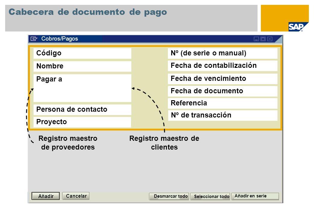 Cabecera de documento de pago Cobros/Pagos Cancelar Añadir en serie Código Nombre Pagar a Persona de contacto Nº (de serie o manual) Fecha de contabil