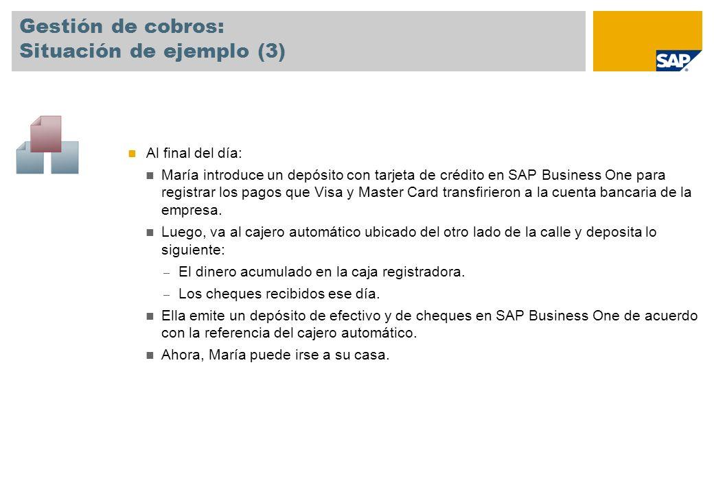 Gestión de cobros: Situación de ejemplo (3) Al final del día: María introduce un depósito con tarjeta de crédito en SAP Business One para registrar lo