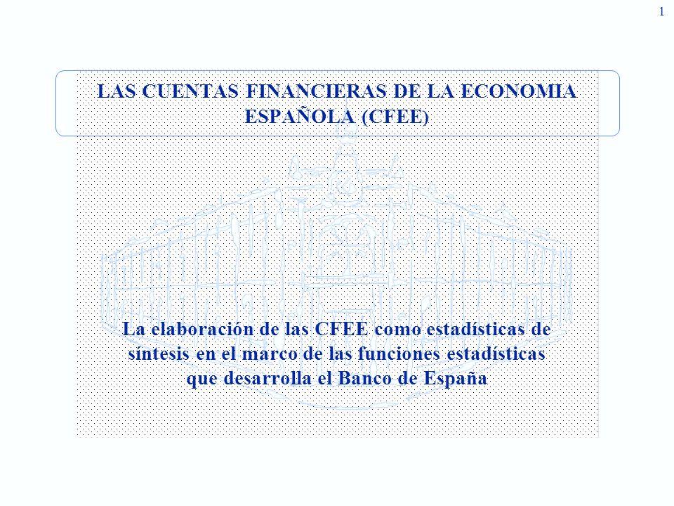 1 LAS CUENTAS FINANCIERAS DE LA ECONOMIA ESPAÑOLA (CFEE ) La elaboración de las CFEE como estadísticas de síntesis en el marco de las funciones estadísticas que desarrolla el Banco de España