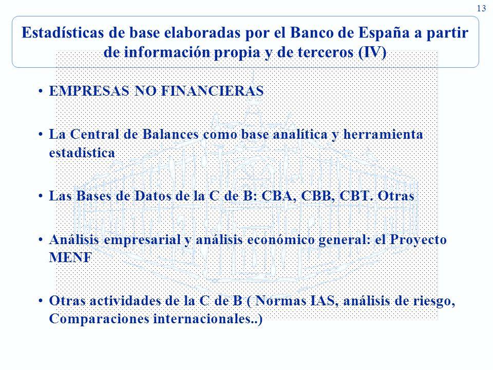 13 Estadísticas de base elaboradas por el Banco de España a partir de información propia y de terceros (IV) EMPRESAS NO FINANCIERAS La Central de Bala