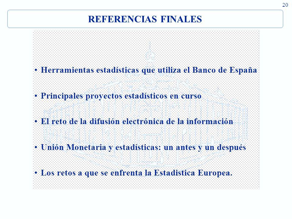 20 REFERENCIAS FINALES Herramientas estadísticas que utiliza el Banco de España Principales proyectos estadísticos en curso El reto de la difusión electrónica de la información Unión Monetaria y estadísticas: un antes y un después Los retos a que se enfrenta la Estadistica Europea.