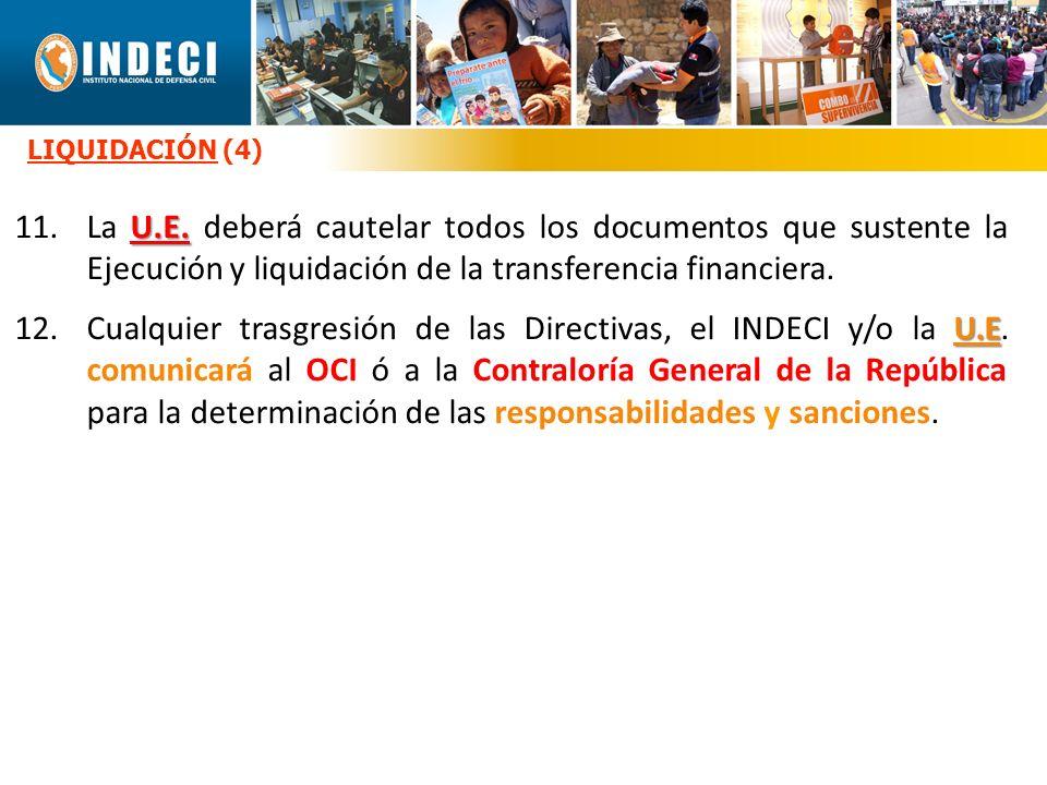 LIQUIDACIÓN (4) U.E. 11.La U.E. deberá cautelar todos los documentos que sustente la Ejecución y liquidación de la transferencia financiera. U.E 12.Cu
