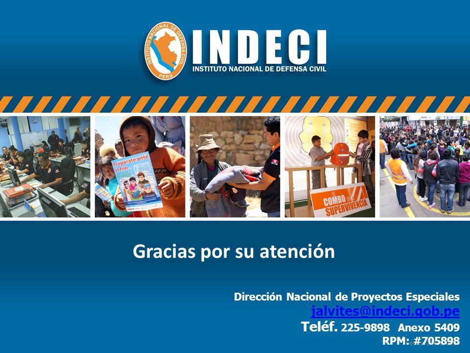 Fecha: 24/01/2013 Gracias por su atención Dirección Nacional de Proyectos Especiales jalvites@indeci.gob.pe Teléf. 225-9898 Anexo 5409 RPM: #705898