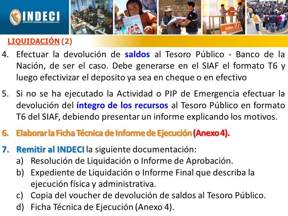 LIQUIDACIÓN (2) 4.Efectuar la devolución de saldos al Tesoro Público - Banco de la Nación, de ser el caso. Debe generarse en el SIAF el formato T6 y l