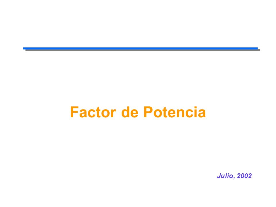 Factor de Potencia Julio, 2002
