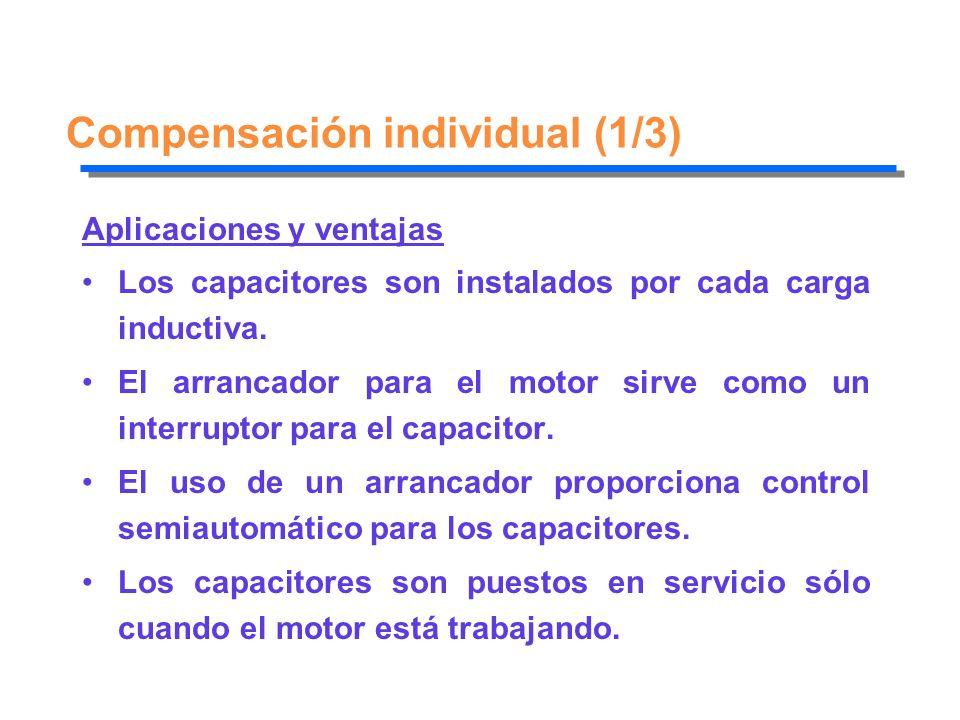 Compensación individual (1/3) Aplicaciones y ventajas Los capacitores son instalados por cada carga inductiva. El arrancador para el motor sirve como