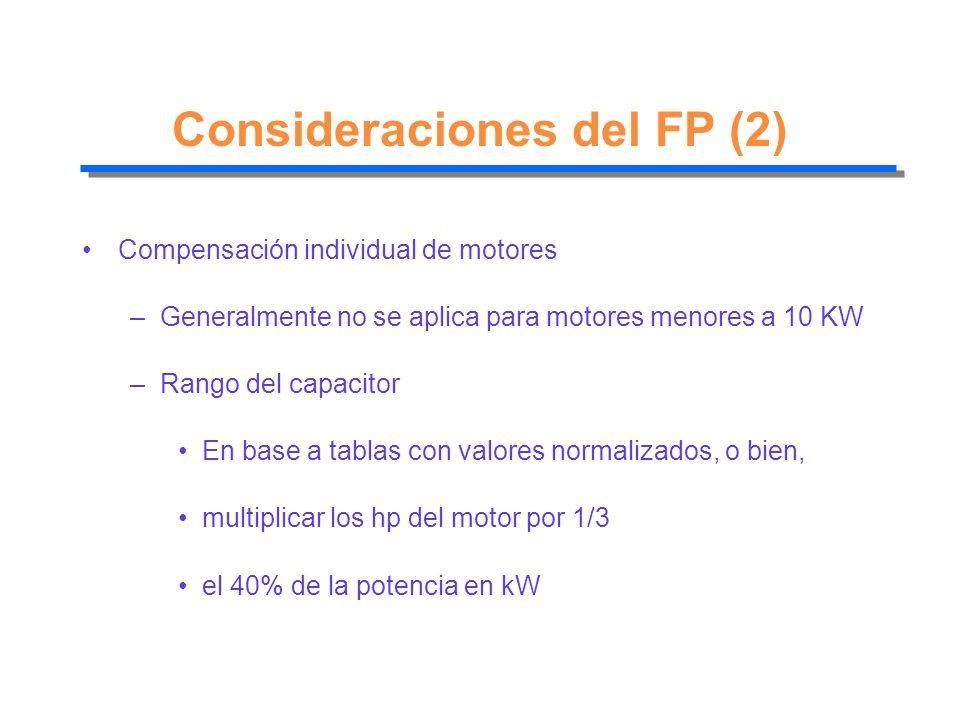 Consideraciones del FP (2) Compensación individual de motores –Generalmente no se aplica para motores menores a 10 KW –Rango del capacitor En base a t