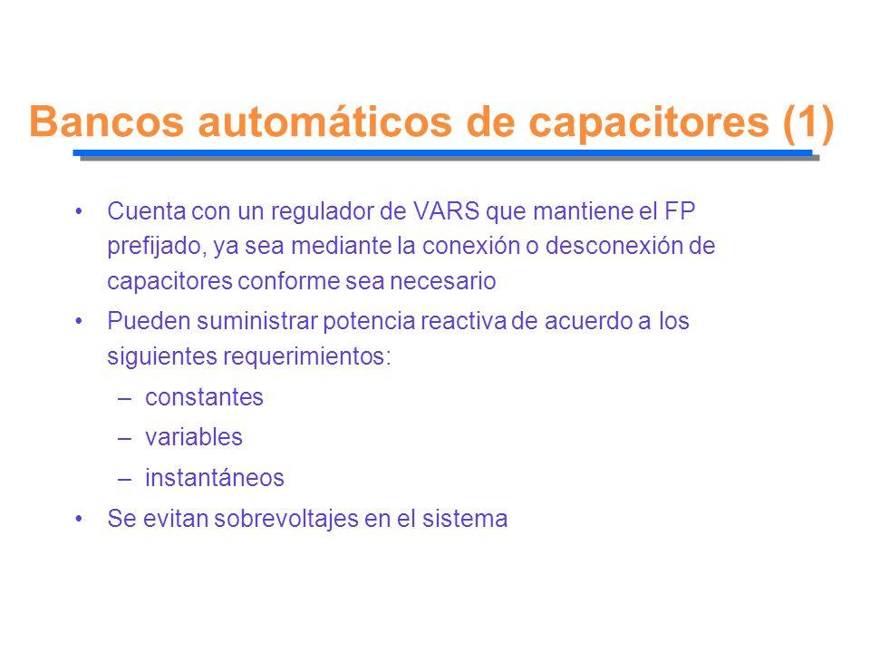 Bancos automáticos de capacitores (1) Cuenta con un regulador de VARS que mantiene el FP prefijado, ya sea mediante la conexión o desconexión de capac
