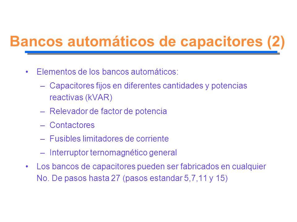 Bancos automáticos de capacitores (2) Elementos de los bancos automáticos: –Capacitores fijos en diferentes cantidades y potencias reactivas (kVAR) –R