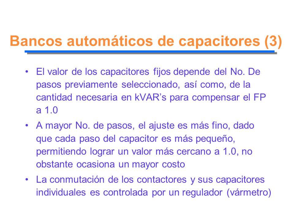 Bancos automáticos de capacitores (3) El valor de los capacitores fijos depende del No. De pasos previamente seleccionado, así como, de la cantidad ne