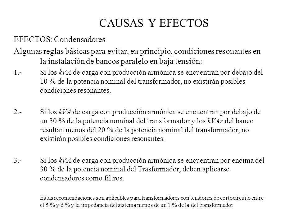 CAUSAS Y EFECTOS EFECTOS: Condensadores Algunas reglas básicas para evitar, en principio, condiciones resonantes en la instalación de bancos paralelo