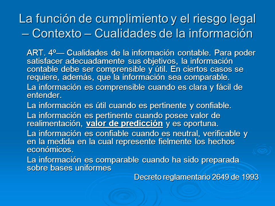 La función de cumplimiento y el riesgo legal – Contexto – Cualidades de la información ART. 4º Cualidades de la información contable. Para poder satis