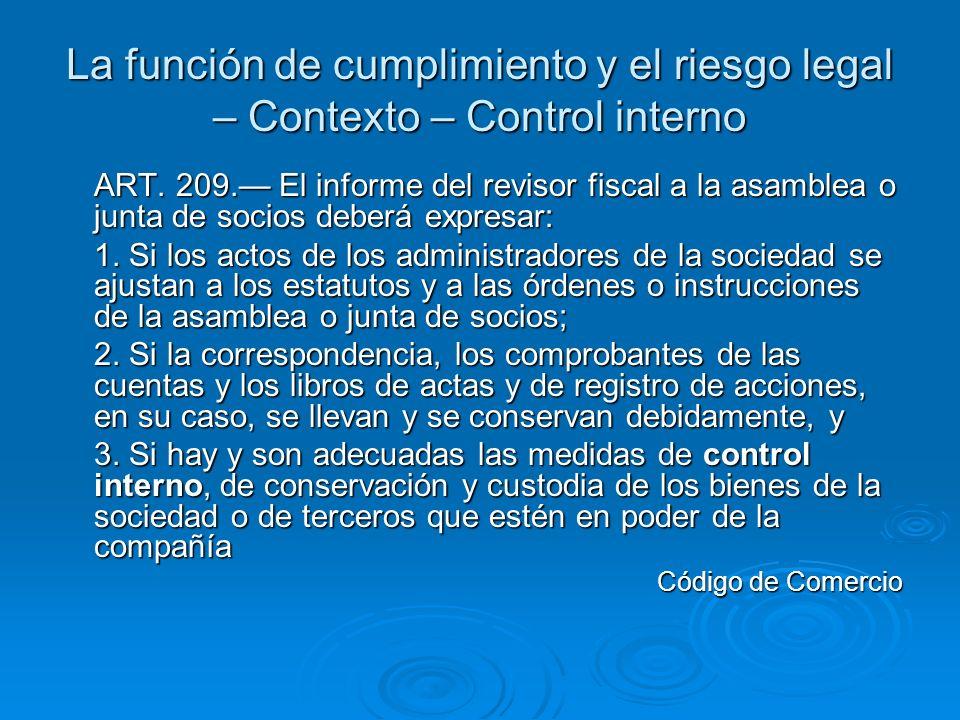 La función de cumplimiento y el riesgo legal – Contexto – Control interno ART. 209. El informe del revisor fiscal a la asamblea o junta de socios debe