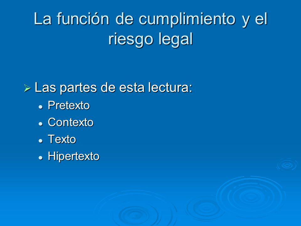 La función de cumplimiento y el riesgo legal Las partes de esta lectura: Las partes de esta lectura: Pretexto Pretexto Contexto Contexto Texto Texto H
