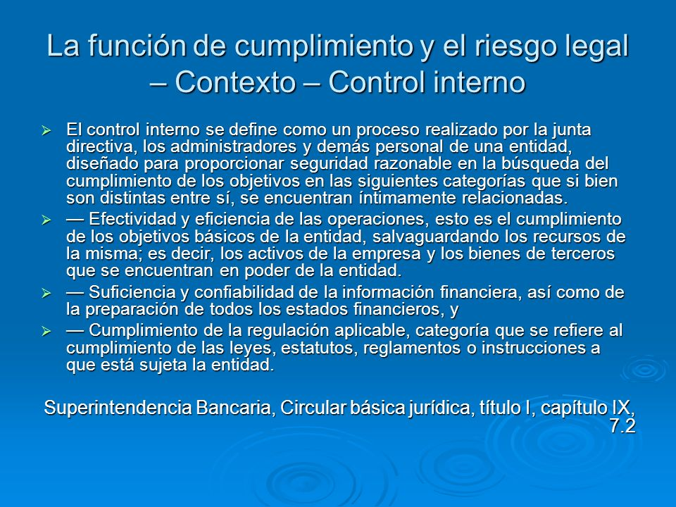 La función de cumplimiento y el riesgo legal – Contexto – Control interno El control interno se define como un proceso realizado por la junta directiv