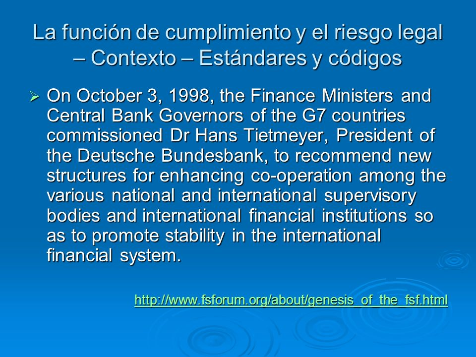 La función de cumplimiento y el riesgo legal – Contexto – Estándares y códigos On October 3, 1998, the Finance Ministers and Central Bank Governors of