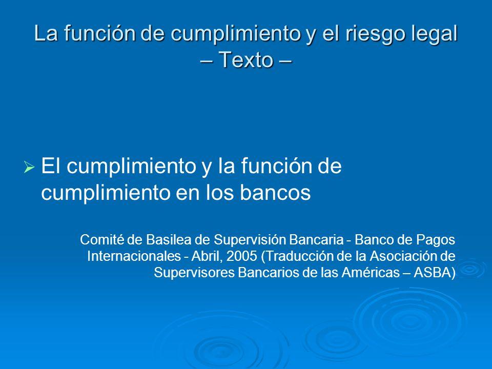 La función de cumplimiento y el riesgo legal – Texto – El cumplimiento y la función de cumplimiento en los bancos Comité de Basilea de Supervisión Ban