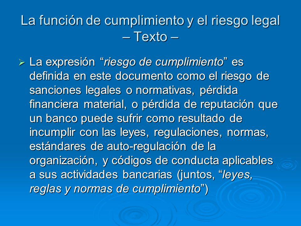 La función de cumplimiento y el riesgo legal – Texto – La expresión riesgo de cumplimiento es definida en este documento como el riesgo de sanciones l