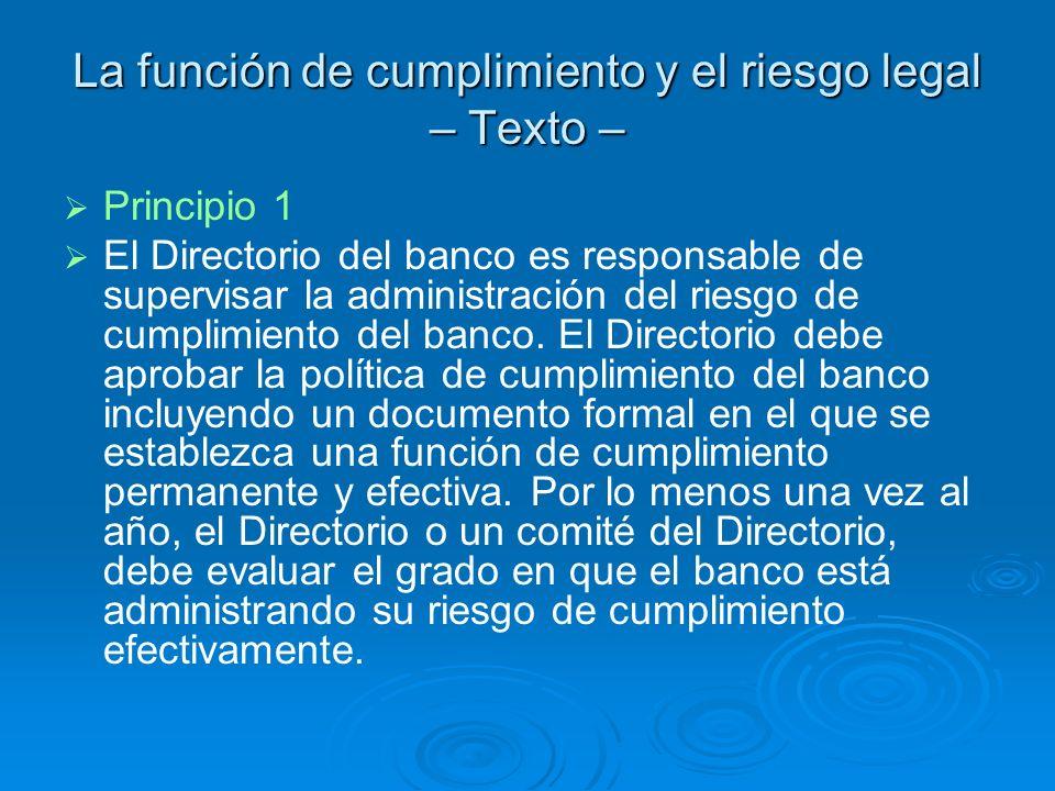 La función de cumplimiento y el riesgo legal – Texto – Principio 1 El Directorio del banco es responsable de supervisar la administración del riesgo d