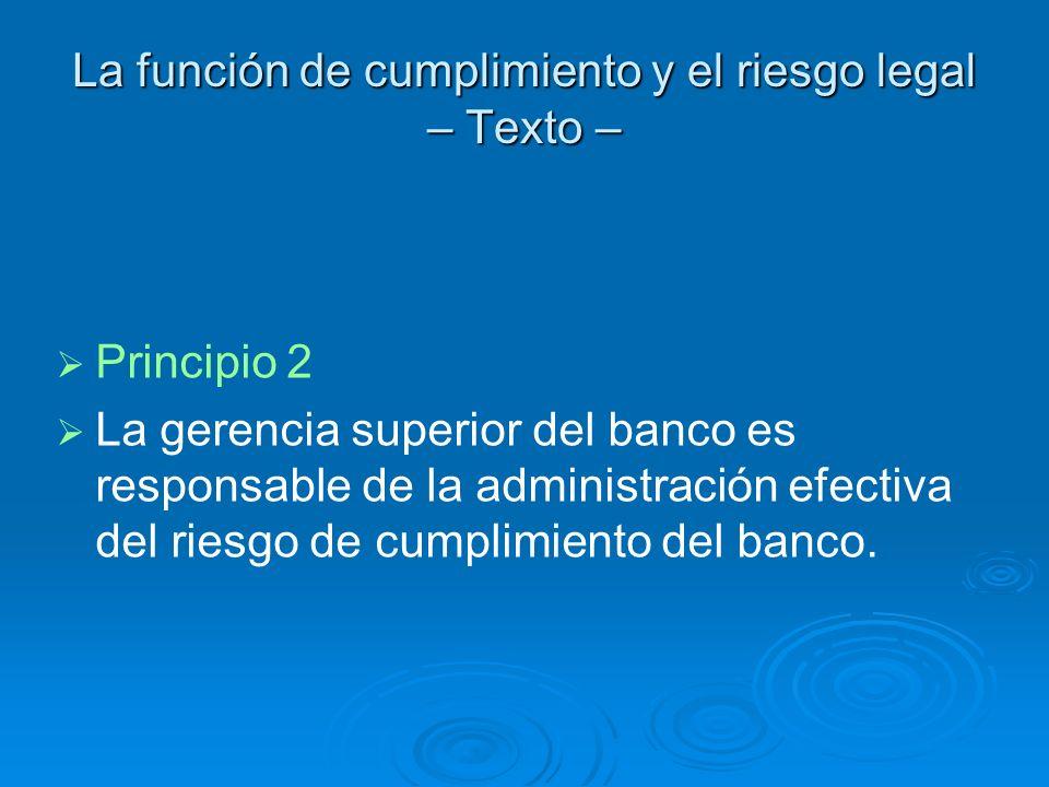 La función de cumplimiento y el riesgo legal – Texto – Principio 2 La gerencia superior del banco es responsable de la administración efectiva del rie
