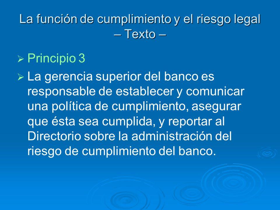 La función de cumplimiento y el riesgo legal – Texto – Principio 3 La gerencia superior del banco es responsable de establecer y comunicar una polític