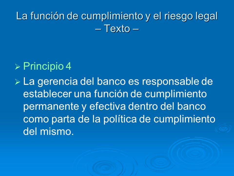 La función de cumplimiento y el riesgo legal – Texto – Principio 4 La gerencia del banco es responsable de establecer una función de cumplimiento perm