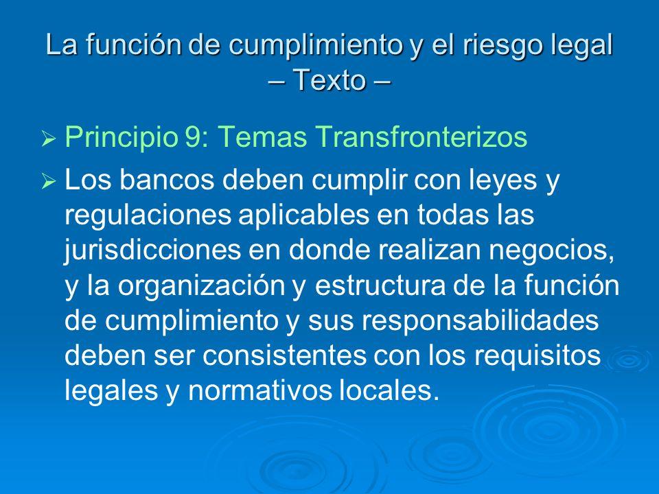 La función de cumplimiento y el riesgo legal – Texto – Principio 9: Temas Transfronterizos Los bancos deben cumplir con leyes y regulaciones aplicable