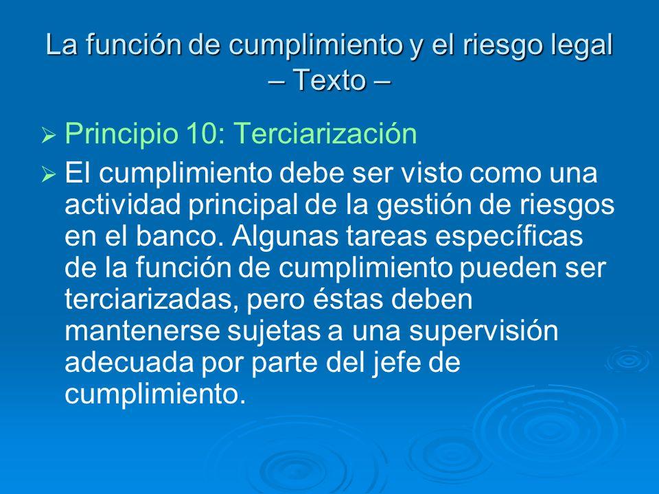 La función de cumplimiento y el riesgo legal – Texto – Principio 10: Terciarización El cumplimiento debe ser visto como una actividad principal de la