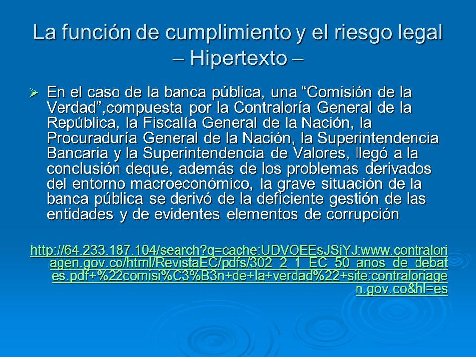 La función de cumplimiento y el riesgo legal – Hipertexto – En el caso de la banca pública, una Comisión de la Verdad,compuesta por la Contraloría Gen