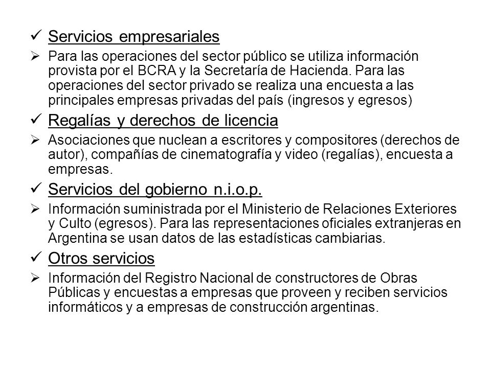 Renta Renta de la inversión Intereses: BCRA, Tesorería de la Nación, gobiernos locales, balances de entes binacionales, encuestas a principales operadores internacionales.