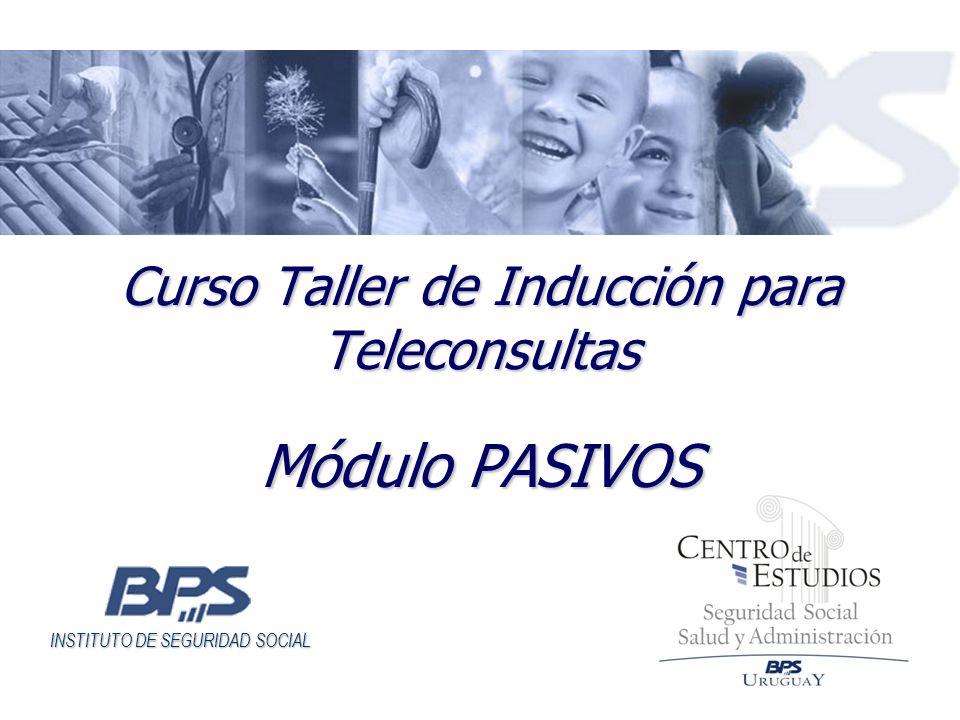 INSTITUTO DE SEGURIDAD SOCIAL Curso Taller de Inducción para Teleconsultas Módulo PASIVOS