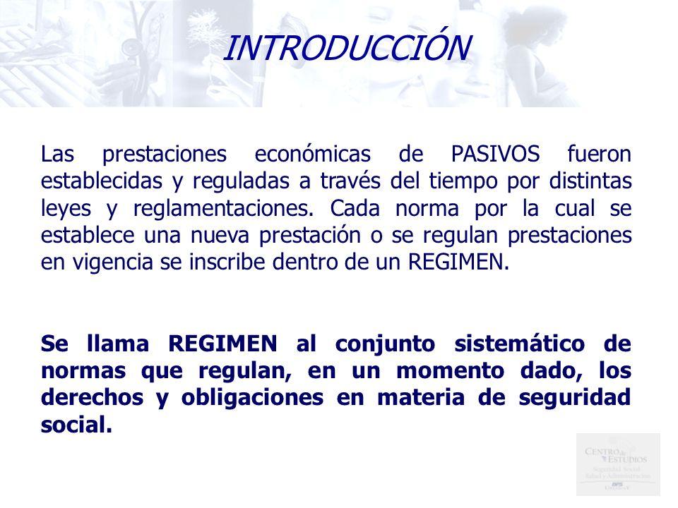 Las prestaciones económicas de PASIVOS fueron establecidas y reguladas a través del tiempo por distintas leyes y reglamentaciones.
