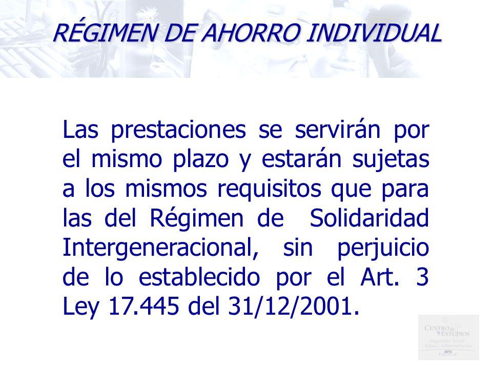 Las prestaciones se servirán por el mismo plazo y estarán sujetas a los mismos requisitos que para las del Régimen de Solidaridad Intergeneracional, sin perjuicio de lo establecido por el Art.