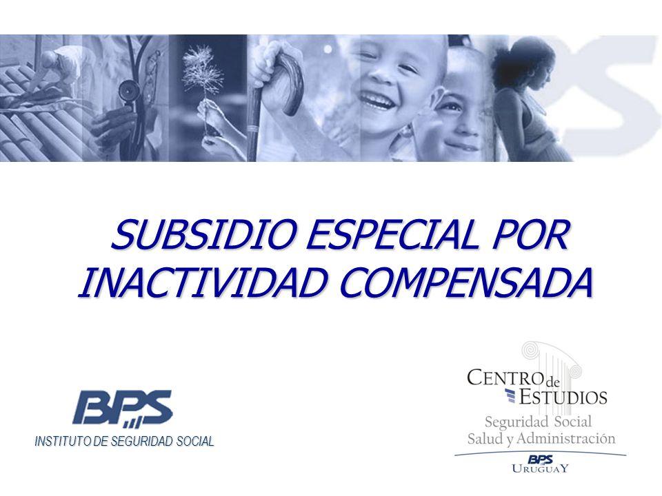INSTITUTO DE SEGURIDAD SOCIAL SUBSIDIO ESPECIAL POR INACTIVIDAD COMPENSADA SUBSIDIO ESPECIAL POR INACTIVIDAD COMPENSADA