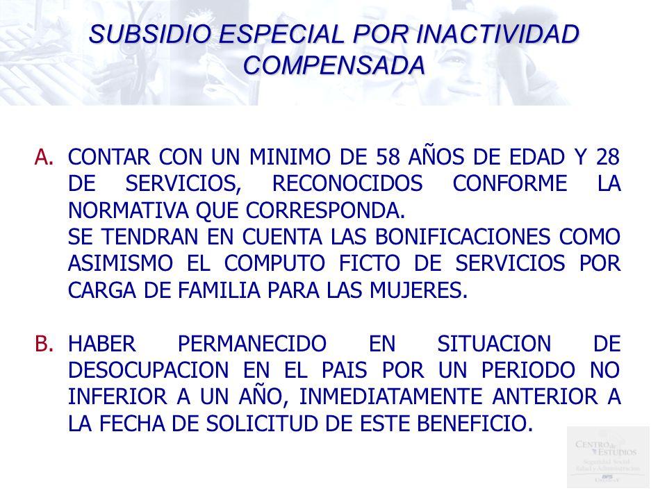 A.CONTAR CON UN MINIMO DE 58 AÑOS DE EDAD Y 28 DE SERVICIOS, RECONOCIDOS CONFORME LA NORMATIVA QUE CORRESPONDA.