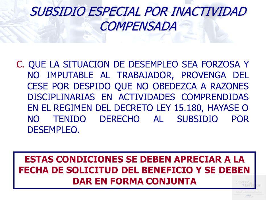 C. QUE LA SITUACION DE DESEMPLEO SEA FORZOSA Y NO IMPUTABLE AL TRABAJADOR, PROVENGA DEL CESE POR DESPIDO QUE NO OBEDEZCA A RAZONES DISCIPLINARIAS EN A