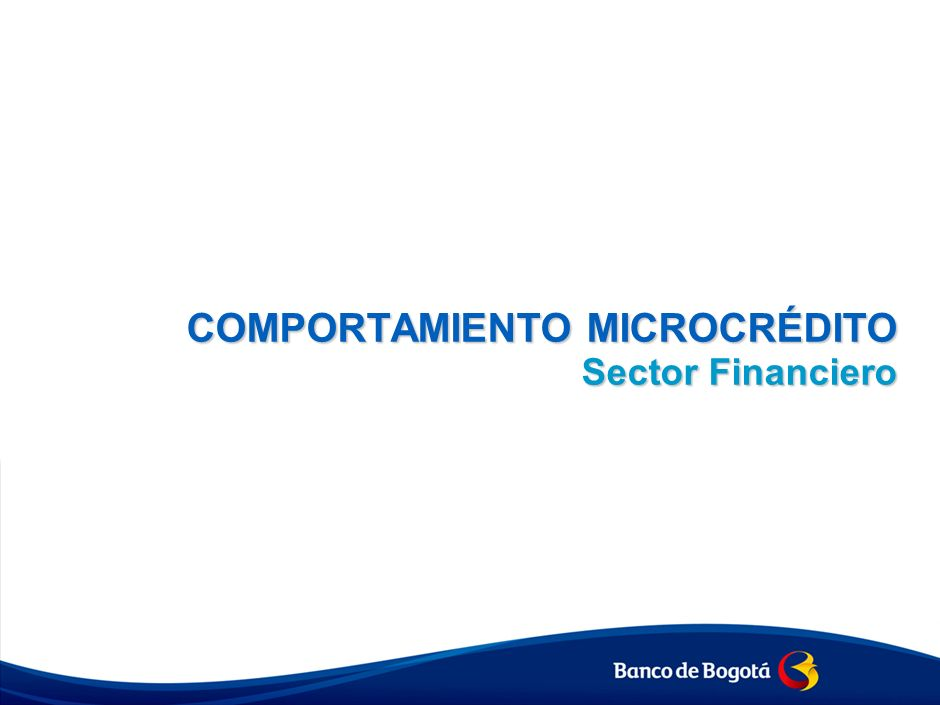 Cifras - Sector Financiero 2011 Microempresario FUENTE: Asobancaria, Dirección de Estadística con base en la transmisión de balances de las entidades bancarias.