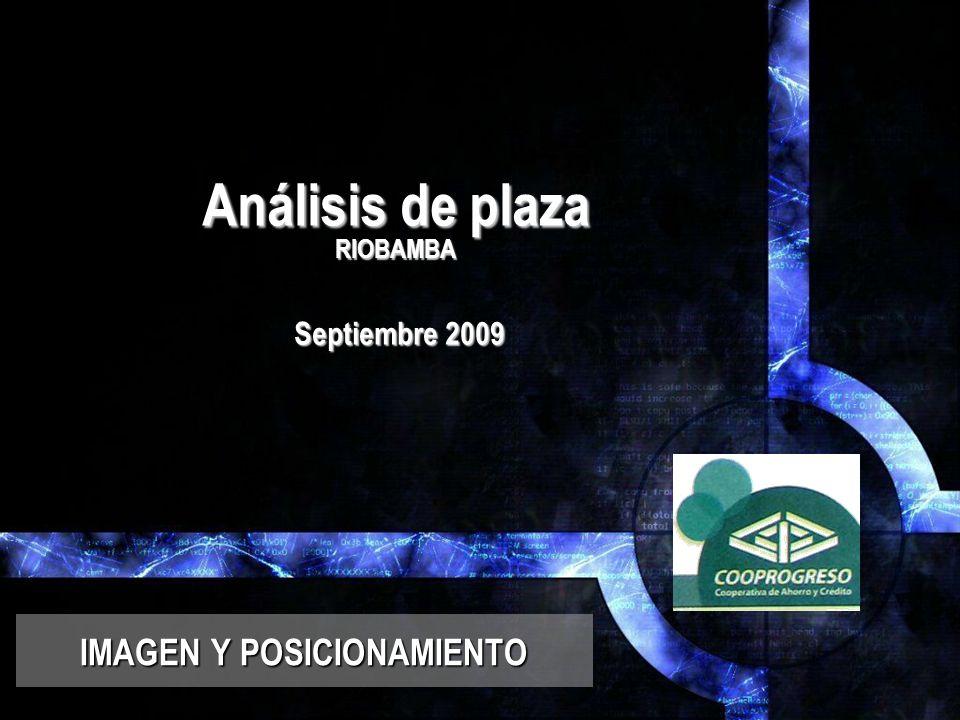 Análisis de plaza RIOBAMBA Septiembre 2009 IMAGEN Y POSICIONAMIENTO